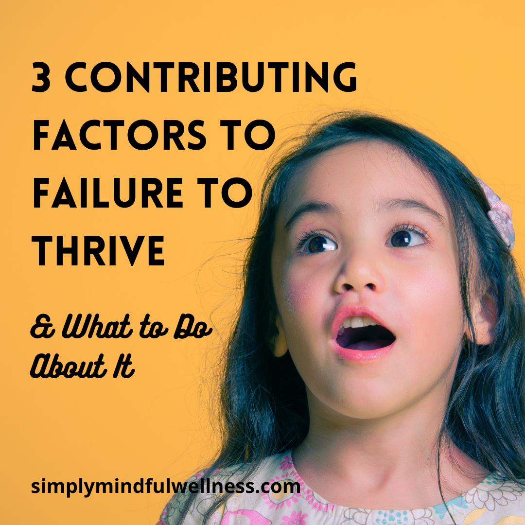 3 Contributing Factors of Failure to Thrive in Children and What To Do About Them