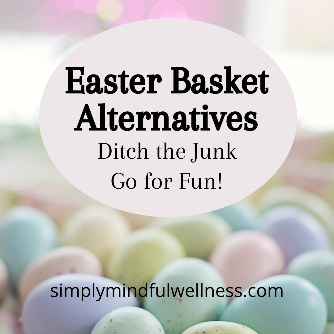 Easter Basket Alternatives – Ditch the Junk – Go for Fun!