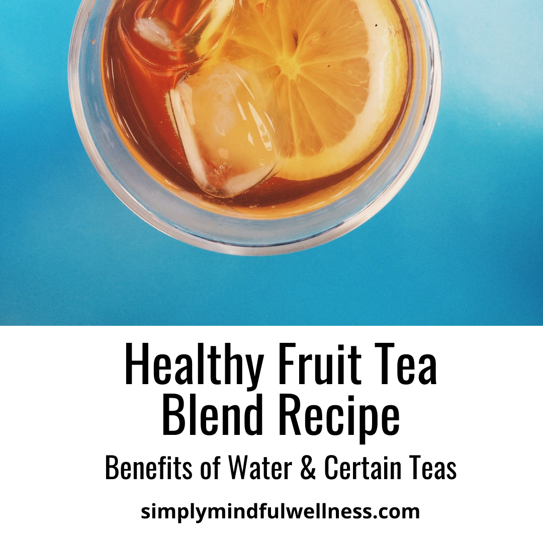 Healthy Fruit Tea Blend – Your Non-Water Treat