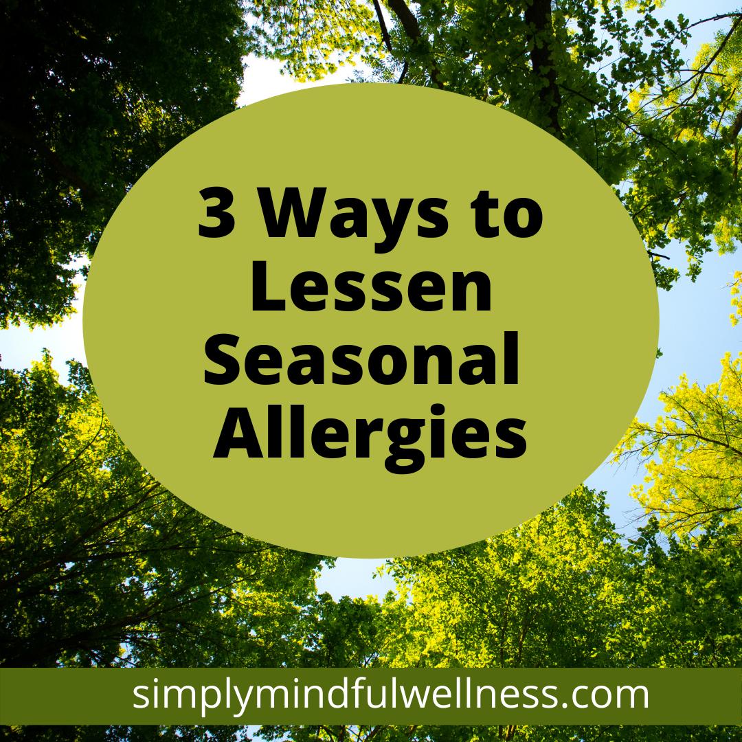 3 Steps to Lessen Seasonal Allergies