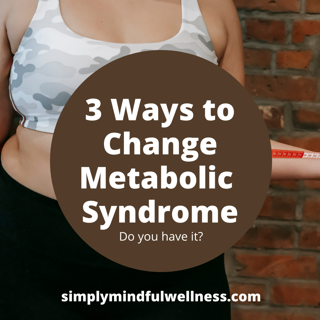Do you have metabolic syndrome? 3 Steps to Take Now to Change Your Course