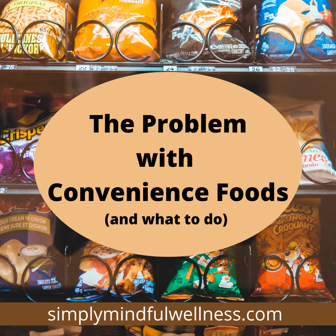 The Problem with Convenience Foods & What to Do About It